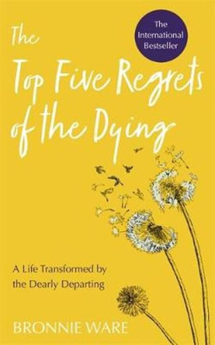 Bronnie Ware - Top Five regrets of the Dying